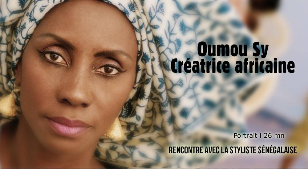 1000x550_video-oumou-sy-creatrice-africaine_pf